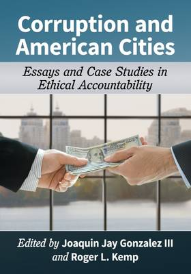 Corruption and American Cities: Essays and Case Studies in Ethical Accountability (Paperback)