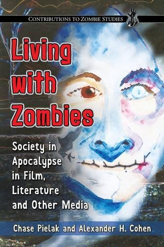 Living with Zombies: Society in Apocalypse in Film, Literature and Other Media - Contributions to Zombie Studies (Paperback)