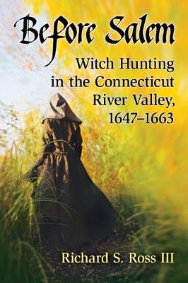 Before Salem: Witch Hunting in the Connecticut River Valley, 1647-1663 (Paperback)