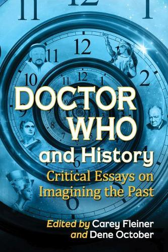 Doctor Who and History: Critical Essays on Imagining the Past (Paperback)
