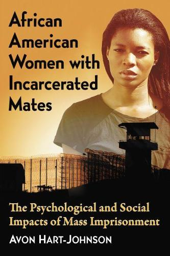 African American Women with Incarcerated Mates: The Psychological and Social Impacts of Mass Imprisonment (Paperback)