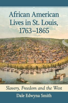 African American Lives in St. Louis, 1763-1865: Slavery, Freedom and the West (Paperback)