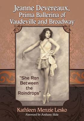 Jeanne Devereaux, Prima Ballerina of Vaudeville and Broadway: She Ran Between the Raindrops (Paperback)