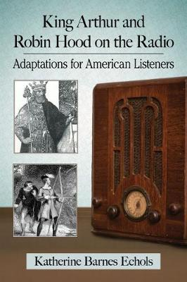 King Arthur and Robin Hood on the Radio: Adaptations for American Listeners (Paperback)