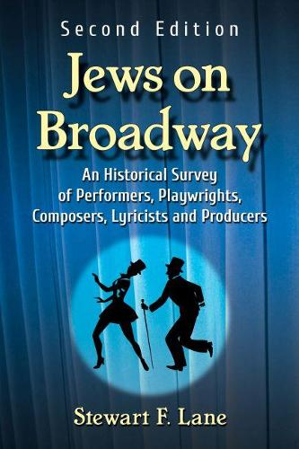 Jews on Broadway: An Historical Survey of Performers, Playwrights, Composers, Lyricists and Producers (Paperback)