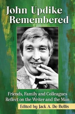 John Updike Remembered: Friends, Family and Colleagues Reflect on the Writer and the Man (Paperback)