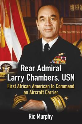 Rear Admiral Larry Chambers, USN: First African American to Command an Aircraft Carrier (Paperback)