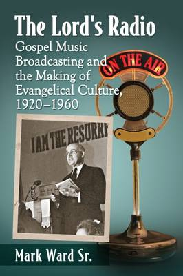 The Lord's Radio: Gospel Music Broadcasting and the Making of Evangelical Culture, 1920-1960 (Paperback)