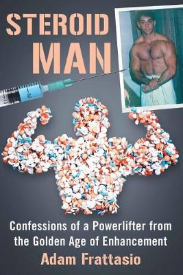 Steroid Man: Confessions of a Powerlifter from the Golden Age of Enhancement (Paperback)