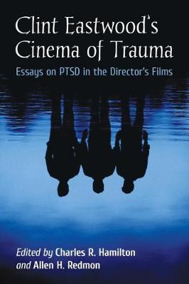 Clint Eastwood's Cinema of Trauma: Essays on PTSD in the Director's Films (Paperback)