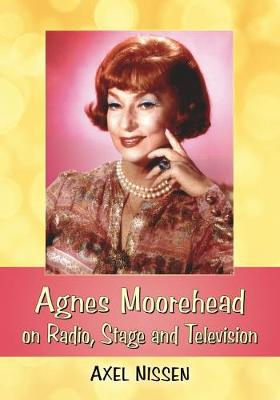 Agnes Moorehead on Radio, Stage and Television (Paperback)