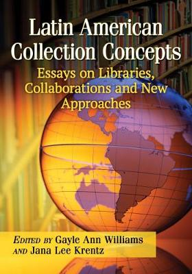 Latin American Collection Concepts: Essays on Libraries, Collaborations and New Approaches (Paperback)