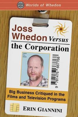 Joss Whedon Versus the Corporation: Big Business Critiqued in the Films and Television Programs (Paperback)