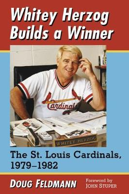 Whitey Herzog Builds a Winner: The St. Louis Cardinals, 1979-1982 (Paperback)