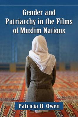 Gender and Patriarchy in Muslim Cinema: A Filmographic Study of 21st Century Features from Eight Countries (Paperback)