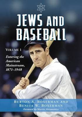 Jews and Baseball: Volume 1, Entering the American Mainstream, 1871-1948 (Paperback)