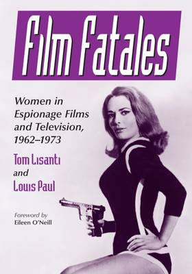 Film Fatales: Women in Espionage Films and Television, 1962-1973 (Paperback)