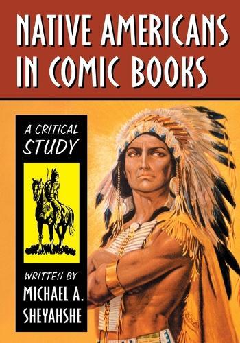 Native Americans in Comic Books: A Critical Study (Paperback)