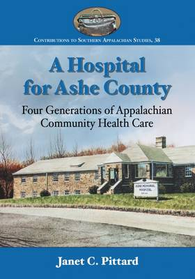 A Hospital for Ashe County: Four Generations of Appalachian Community Health Care (Paperback)