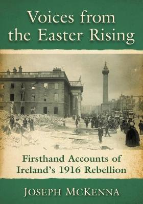 Voices from the Easter Rising: Firsthand Accounts of Ireland's 1916 Rebellion (Paperback)