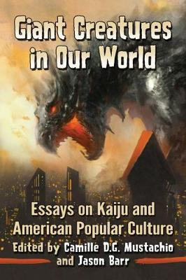 Giant Creatures in Our World: Essays on Kaiju and American Popular Culture (Paperback)