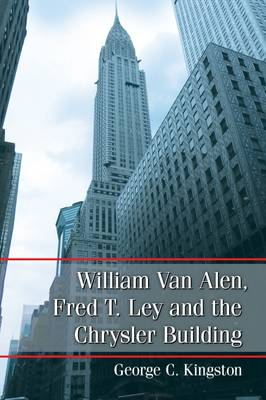 William Van Alen, Fred T. Lay and the Chrysler Building (Paperback)