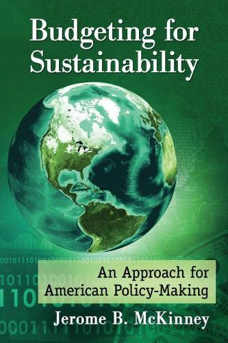 Budgeting for Sustainability: An Approach for American Policy-Making (Paperback)