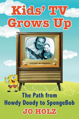 Kids TV Grows Up: The Path from Howdy Doody to SpongeBob (Paperback)