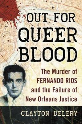Out for Queer Blood: The Murder of Fernando Rios and the Failure of New Orleans Justice (Paperback)