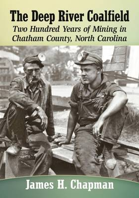 The Deep River Coalfield: Two Hundred Years of Mining in Chatham County, North Carolina (Paperback)