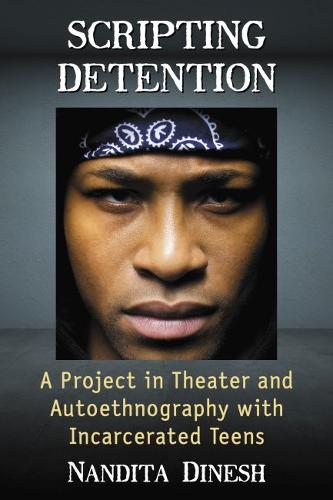 Scripting Detention: A Project in Theater and Autoethnography with Incarcerated Teens (Paperback)