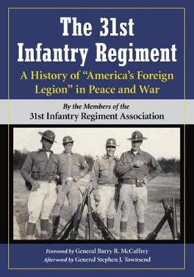 """The 31st Infantry Regiment: A History of """"America's Foreign Legion"""" in Peace and War (Paperback)"""