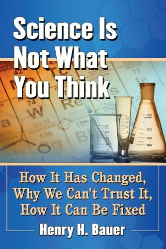 Science Is Not What You Think: How It Has Changed, Why We Can't Trust It, How It Can Be Fixed (Paperback)