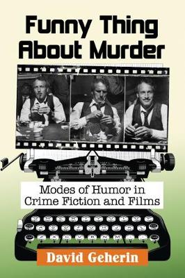 Funny Thing About Murder: Modes of Humor in Crime Fiction and Films (Paperback)