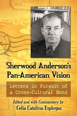 Sherwood Anderson's Pan-American Vision: Letters in Pursuit of a Cross-Cultural Bond (Paperback)
