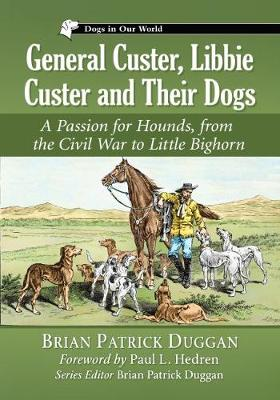 General Custer, Libbie Custer and Their Dogs: A Passion for Hounds, from the Civil War to Little Bighorn - Dogs in Our World (Paperback)