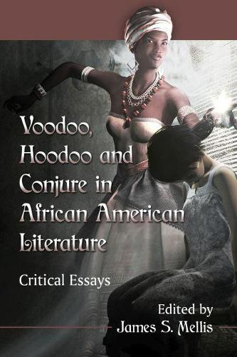 Voodoo, Hoodoo and Conjure in African American Literature: Critical Essays (Paperback)