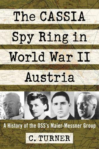 The CASSIA Spy Ring in World War II Austria: A History of the OSS's Maier-Messner Group (Paperback)