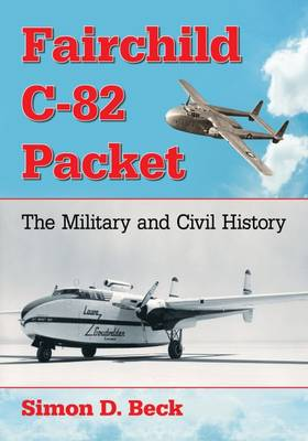 Fairchild C-82 Packet: The Military and Civil History (Paperback)