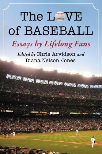 The Love of Baseball: Essays by Lifelong Fans (Paperback)