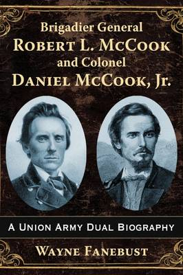 Brigadier General Robert L. McCook and Colonel Daniel McCook, Jr.: A Union Army Dual Biography (Paperback)