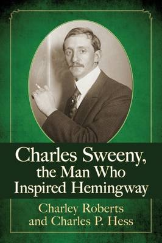 Charles Sweeny, the Man Who Inspired Hemingway (Paperback)