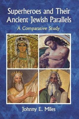 Superheroes and Their Ancient Jewish Parallels: A Comparative Study (Paperback)