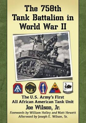 The 758th Tank Battalion in World War II: The U.S. Army's First All African American Tank Unit (Paperback)