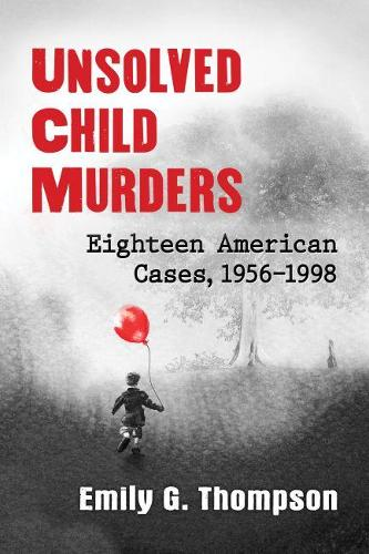 Unsolved Child Murders: Eighteen American Cases, 1956-1998 (Paperback)