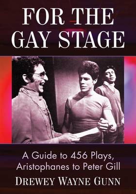 For the Gay Stage: A Guide to 456 Plays, Aristophanes to Peter Gill (Paperback)