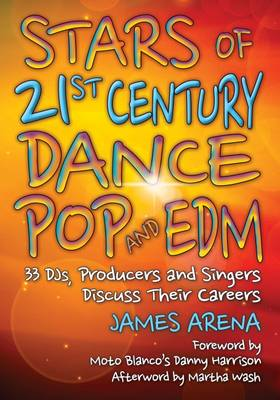 Stars of 21st Century Dance Pop and EDM: 33 DJs, Producers and Singers Discuss Their Careers (Paperback)