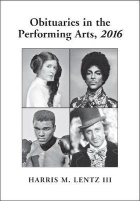 Obituaries in the Performing Arts, 2016 - Lentz's Performing Arts Obituaries (Paperback)