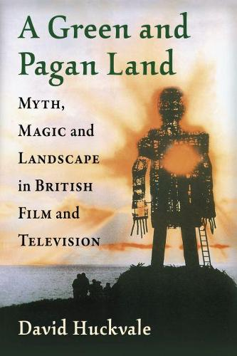 A Green and Pagan Land: Myth, Magic and Landscape in British Film and Television (Paperback)