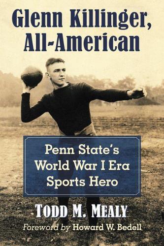 Glenn Killinger, All-American: Penn State's World War I Era Sports Hero (Paperback)